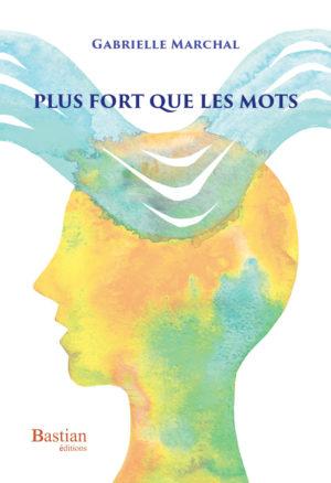 Bastian-éditions_Plus-fort-que-les-mots_Gabrielle-Marchal